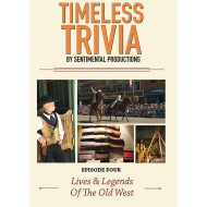 Timeless Trivia DVD - Episode 4 - Lives and Legends of the Old West