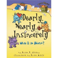 Dearly, Nearly, Insincerely: What is An Adverb? Book