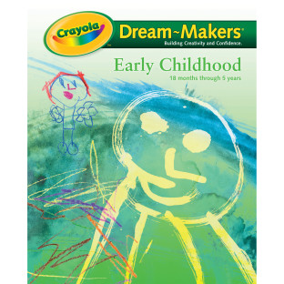 Crayola® Dream-Makers Guide, Early Childhood