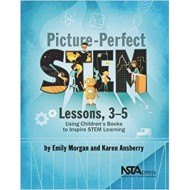 Picture-Perfect STEM Lessons 3-5: Using Children's Books To Inspire STEM Learning